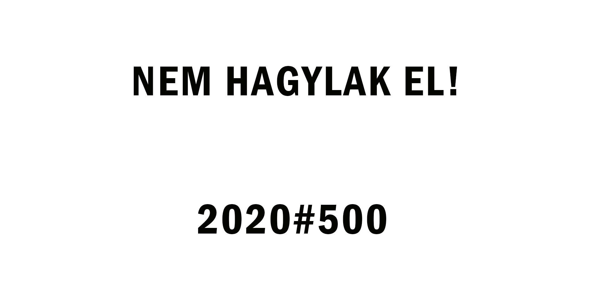 NEM HAGYLAK EL! 2020#500